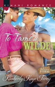 To Tame a Wilde (Mills & Boon Kimani) (Wilde in Wyoming, Book 5) ebook by Kimberly Kaye Terry