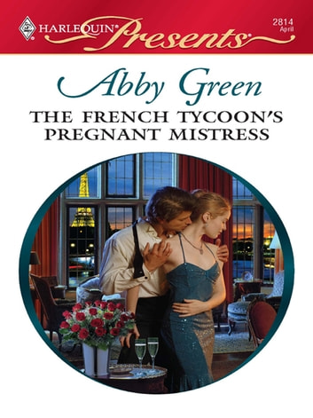 The French Tycoon's Pregnant Mistress ebook by Abby Green