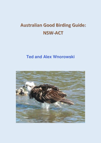 Australian Good Birding Guide: NSW-ACT ebook by Ted Wnorowski,Alex Wnorowski