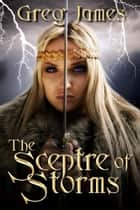 The Sceptre of Storms ebook by Greg James