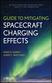 Guide to Mitigating Spacecraft Charging Effects ebook by Henry B. Garrett,Albert C. Whittlesey