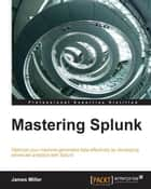 Mastering Splunk eBook by James Miller