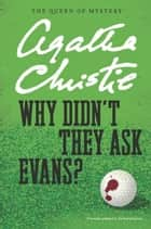 Why Didn't They Ask Evans? ebook by Agatha Christie