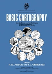 Basic Cartography: For Students and Technicians; Exercise Manual ebook by Anson, R W