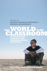 The World is My Classroom - International Learning and Canadian Higher Education ebook by Joanne Benham Rennick,Michel  Desjardins