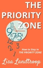 How to Stay in the Priority Zone ebook by Lisa Landtroop