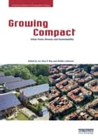 Growing Compact - Urban Form, Density and Sustainability ebook by Joo Hwa P. Bay, Steffen Lehmann