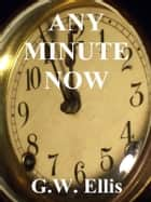 Any Minute Now ebook by Greg Ellis