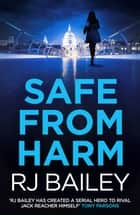 Safe From Harm - The first fast-paced, unputdownable action thriller featuring bodyguard extraordinaire Sam Wylde ebook de RJ Bailey