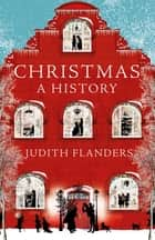 Christmas - A History eBook by Judith Flanders