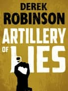 Artillery of Lies ebook by Derek Robinson