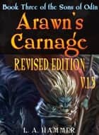 Book Three of the Sons of Odin; Arawn's Carnage: Revised Edition: v.1.5 ebook by L A Hammer