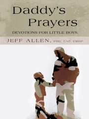 Daddy's Prayers - Devotions for Little Boys ebook by Jeff Allen, PhD, CAP, CMHP