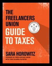 The Freelancers Union Guide to Taxes ebook by Sara Horowitz,Toni Sciarra Poynter