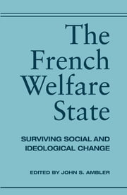 The French Welfare State - Surviving Social and Ideological Change ebook by John Ambler