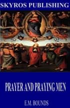 Prayer and Praying Men ebook by E.M. Bounds
