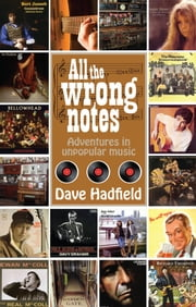 All the Wrong Notes: Adventures in Unpopular Music ebook by Dave Hadfield