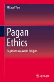 Pagan Ethics - Paganism as a World Religion ebook by Michael York