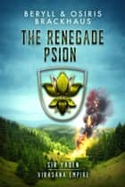 The Renegade Psion - Virasana Empire: Sir Yaden, #3 ebook by Beryll Brackhaus, Osiris Brackhaus