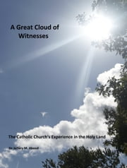 A Great Cloud of Witnesses: The Catholic Church's Experience in the Holy Land ebook by Sir Jeffery Abood
