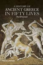 A History of Ancient Greece in Fifty Lives ebook by David Stuttard