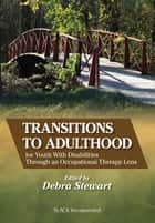 Transitions to Adulthood for Youth With Disabilities Through an Occupational Therapy Lens ebook by Debra Stewart