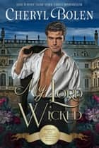 My Lord Wicked (Historical Romance) - A Regency Romance ebook by Cheryl Bolen