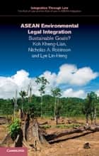 ASEAN Environmental Legal Integration - Sustainable Goals? ebook by Kheng-Lian Koh, Nicholas Robinson, Lin-Heng Lye