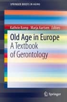 Old Age In Europe ebook by Kathrin Komp,Marja Aartsen