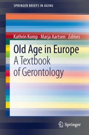 Old Age In Europe - A Textbook of Gerontology ebook by Kathrin Komp,Marja Aartsen