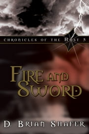 Fire and Sword: Chronicles of the Host 5 ebook by D. Brian Shafer