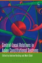Central-Local Relations in Asian Constitutional Systems ebook by Andrew Harding, Mark Sidel