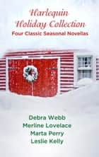 Harlequin Holiday Collection: Four Classic Seasonal Novellas - And a Dead Guy in a Pear Tree\Seduced by the Season\Evidence of Desire\Season of Wonder ebook by Leslie Kelly, Merline Lovelace, Debra Webb,...