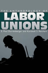 The Anthropology of Labor Unions ebook by