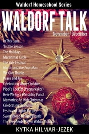 Waldorf Talk: Waldorf and Steiner Education Inspired Ideas for Homeschooling for November and December - Waldorf Homeschool Series, #6 ebook by Kytka Hilmar-Jezek