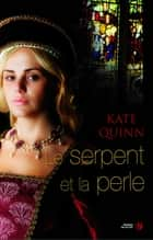Le serpent et la perle ebook by Kate QUINN, Catherine BARRET