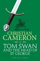 Tom Swan and the Head of St. George Part Six: Chios ebook by Christian Cameron
