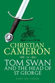 Tom Swan and the Head of St George Part Six: Chios ebook by Christian Cameron