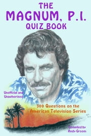 The Magnum, P.I. Quiz Book - 300 Questions on the American Television Series ebook by Andy Groom