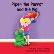 Piper, the Parrot and the Pig ebook by Priscilla Hoffman