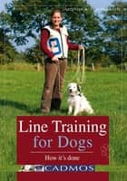Line Training for Dogs: How It's Done ebook by Monika Gutmann