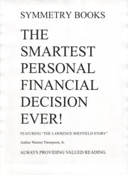 "The Smartest Personal Financial Decision Ever! - FEATURING ""THE LAWRENCE SHEFFIELD STORY"" ebook by Warren Thompson"