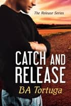 Catch and Release ebook by BA Tortuga