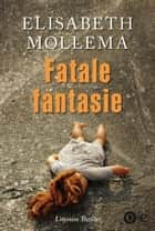 Fatale fantasie ebook by Elisabeth Mollema