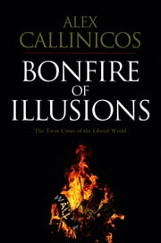 Bonfire of Illusions - The Twin Crises of the Liberal World ebook by Alex Callinicos