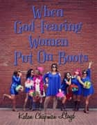 When God - Fearing Women Put On Boots ebook by Kalan Chapman Lloyd