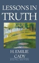 Lessons in Truth 電子書 by H. Emilie Cady