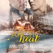 Arctic Heat audiobook by Annabeth Albert