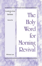 The Holy Word for Morning Revival - Crystallization-study of Genesis Volume 6 ebook by Witness Lee