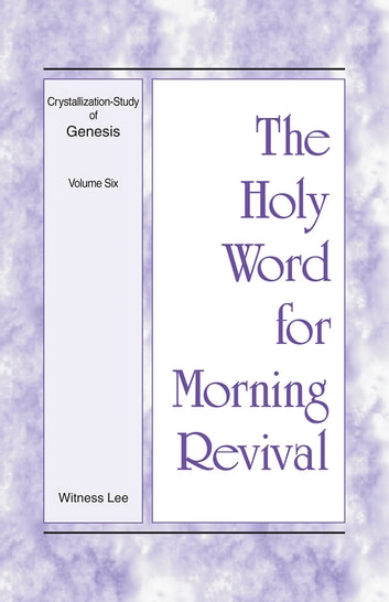 The Holy Word for Morning Revival - Crystallization-study of Genesis Volume 6 電子書 by Witness Lee